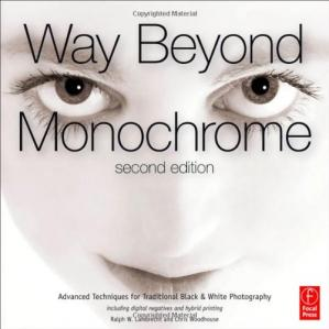غلاف الكتاب Way beyond monochrome: Advanced techniques for traditional black and white photography including digital negatives and hybrid printing