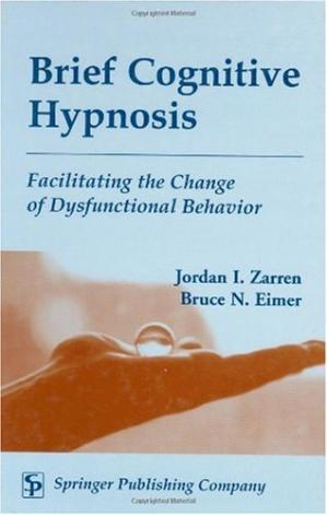 Book cover Brief Cognitive Hypnosis: Facilitating the Change of Dysfunctional Behavior
