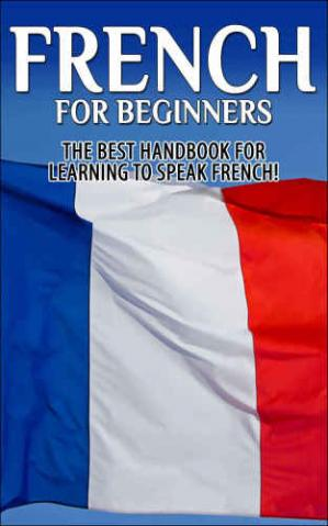 Book cover French for Beginners: The Best Handbook for Learning to Speak French!