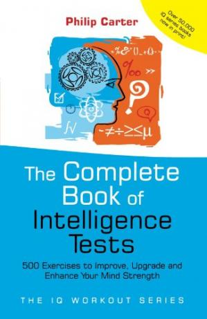 Portada del libro The Complete Book of Intelligence Tests: 500 Exercises to Improve, Upgrade and Enhance Your Mind Strength