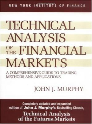 Обложка книги Technical Analysis of the Financial Markets: A Comprehensive Guide to Trading Methods and Applications