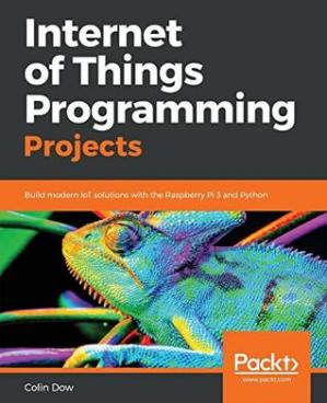 Book cover Internet of Things Programming Projects: Build modern IoT solutions with the Raspberry Pi 3 and Python