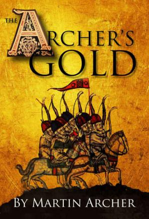 Εξώφυλλο βιβλίου The Archer's Gold: Medieval Military fiction: A Novel about Wars, Knights, Pirates, and Crusaders in The Years of the Feudal Middle Ages of William Marshall ...