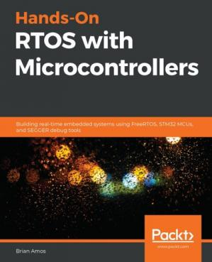 Book cover Hands-On RTOS with Microcontrollers: Building real-time embedded systems using FreeRTOS, STM32 MCUs, and SEGGER debug tools