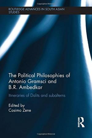 Book cover The political philosophies of Antonio Gramsci and Ambedkar : itineraries of Dalits and subalterns