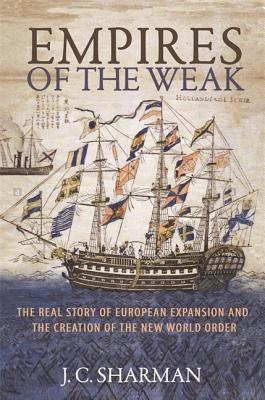 Book cover Empires of the Weak: The Real Story of European Expansion and the Creation of the New World Order