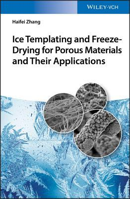 Couverture du livre Ice Templating and Freeze-Drying for Porous Materials and Their Applications