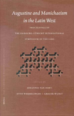 Book cover Augustine and Manichaeism in the Latin West: Proceedings of the Fribourg-Utrecht Symposium of the International Association of Manichaean Studies (IAMS) (Nag Hammadi and Manichaean Studies)