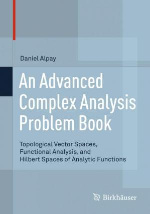 Okładka książki An Advanced Complex Analysis Problem Book: Topological Vector Spaces, Functional Analysis, and Hilbert Spaces of Analytic Functions