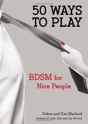 Book cover 50 Ways to Play: BDSM for Nice People