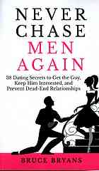 Book cover Never chase men again : 38 dating secrets to get the guy, keep him interested, and prevent dead-end relationships