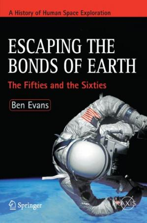 Book cover Escaping the Bonds of Earth: The Fifties and the Sixties (Springer Praxis Books   Space Exploration)