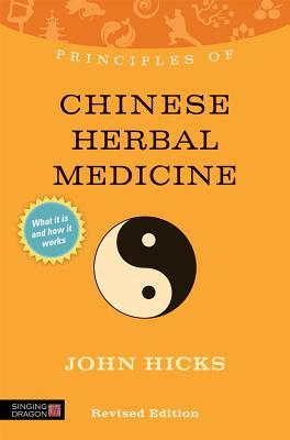 Sampul buku Principles of Chinese Herbal Medicine: What it is, how it works, and what it can do for you Revised Edition