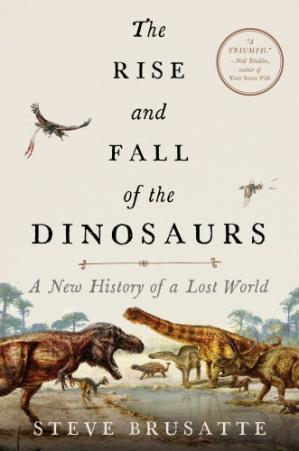 Book cover The Rise and Fall of the Dinosaurs: A New History of a Lost World
