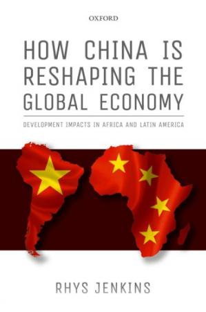 A capa do livro How China Is Reshaping The Global Economy: Development Impacts In Africa And Latin America