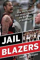 Обкладинка книги Jail Blazers : how the Portland Trail Blazers became the bad boys of basketball