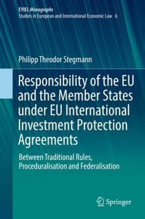 Book cover Responsibility of the EU and the Member States under EU International Investment Protection Agreements: Between Traditional Rules, Proceduralisation and Federalisation