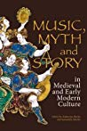 Book cover Music, Myth and Story in Medieval and Early Modern Europe