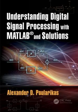 Book cover Understanding Digital Signal Processing with MATLAB® and Solutions.