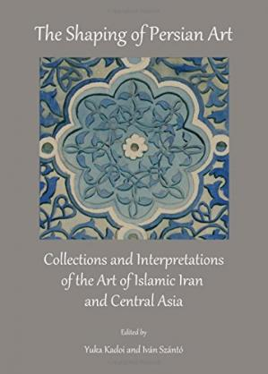 Book cover The shaping of Persian art : ollections and interpretations of the art of Islamic Iran and Central Asia