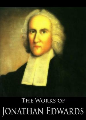 Book cover The Complete Works of Jonathan Edwards · Christ Exalted, Sinners in the Hands of the Angry God, A Divine and Supernatural Light, Christian Knowledge, On ... (59 Books With Active Table of Contents)