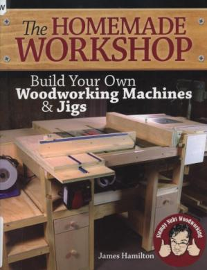 Book cover The Homemade Workshop : Build Your Own Woodworking Machines and Jigs