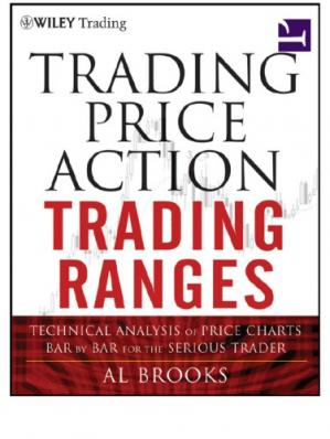 Book cover Trading Price Action Trading Ranges: Technical Analysis of Price Charts Bar by Bar for the Serious Trader