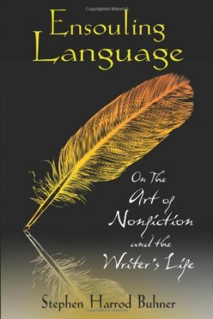 Book cover Ensouling Language: On the Art of Nonfiction and the Writer's Life