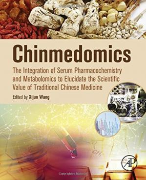 Book cover Chinmedomics : the integration of serum pharmacochemistry and metabolomics to elucidate the scientific value of traditional Chinese medicine