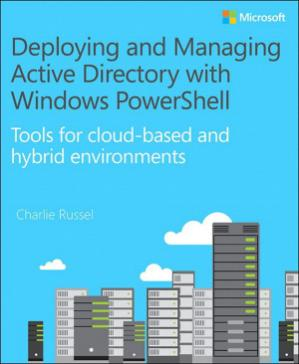 Book cover Deploying and Managing Active Directory with Windows PowerShell: Tools for Cloud-Based and Hybrid Environments