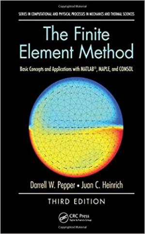 Book cover The finite element method : basic concepts and applications with MATLAB, MAPLE, and COMSOL
