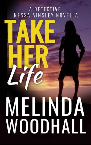 Book cover Take Her Life: A Detective Nessa Ainsley Novella