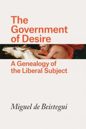 Book cover The Government of Desire: A Genealogy of the Liberal Subject