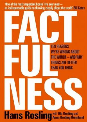 Book cover Factfulness: Ten Reasons We're Wrong About the World—and Why Things Are Better Than You Think