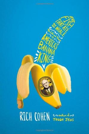 Book cover The Fish That Ate the Whale: The Life and Times of America's Banana King