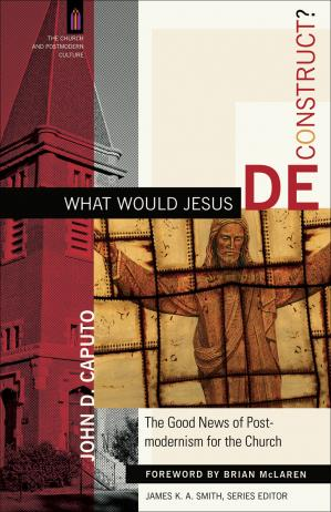 Book cover [The Church and Postmodern Culture 01] • What Would Jesus Deconstruct?
