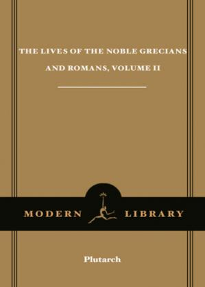 Book cover The Lives of the Noble Grecians and Romans, Volume II (Modern Library)