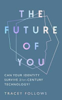 Book cover The Future of You: Can Your Identity Survive the Technology of the Twenty-First-century?