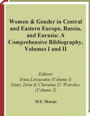 Book cover Women and Gender in Central and Eastern Europe, Russia, and Eurasia: A Comprehensive Bibliography Volume I: Southeastern and East Central Europe,Volume II: Russia, the Non-Russian Peoples of the Russian Federation, and the Successor States of the Soviet U