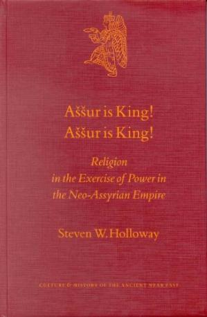 Обложка книги Aššur is King! Aššur is King! : Religion in the Exercise of Power in the Neo-Assyrian Empire (Culture and History of the Ancient Near East)