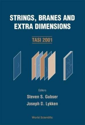 Book cover Strings, branes and extra dimensions: TASI 2001, Boulder, Colorado, USA, 4-29 June 2001