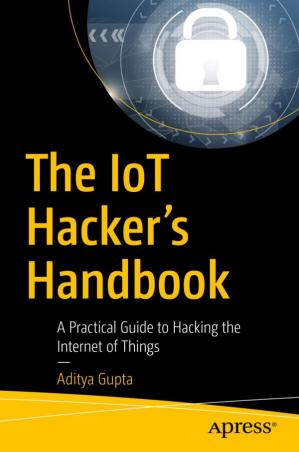 Sampul buku The IoT Hacker's Handbook: A Practical Guide to Hacking the Internet of Things