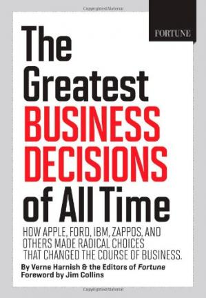 Buchdeckel The Greatest Business Decisions of All Time: How Apple, Ford, IBM, Zappos, and others made radical choices that changed the course of business