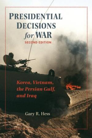 表紙 Presidential Decisions for War: Korea, Vietnam, the Persian Gulf, and Iraq (The American Moment) - 2nd Edition