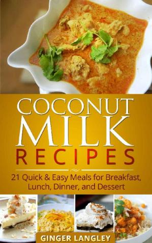 Book cover Coconut Milk Recipes: 21 Quick & Easy Meals for Breakfast, Lunch, Dinner, and Dessert (Healthy Lifestyle Series Book 4)
