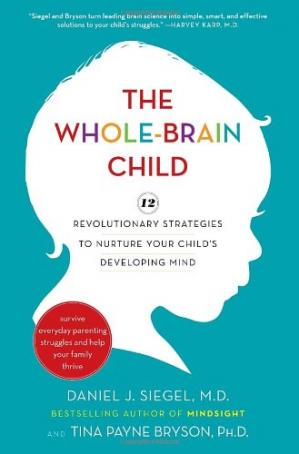 Book cover The Whole-Brain Child: 12 Revolutionary Strategies to Nurture Your Child's Developing Mind