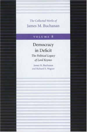 Book cover Democracy in Deficit (Collected Works of James M Buchanan, Vol. 8)
