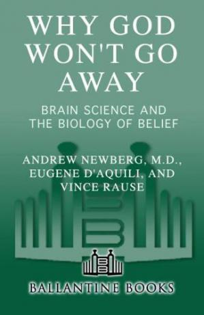 Book cover Why God Won't Go Away: Brain Science and the Biology of Belief