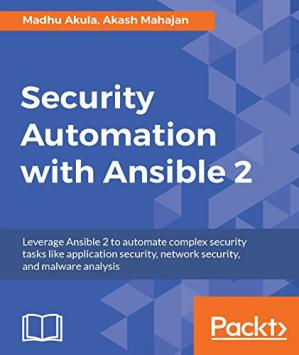 Book cover Security Automation with Ansible 2: Leverage Ansible 2 to automate complex security tasks like application security, network security, and malware analysis