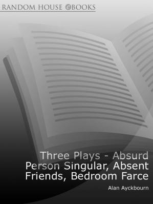 Couverture du livre Three Plays (Absurd Person Singular; Absent Friends; Bedroom Farce)